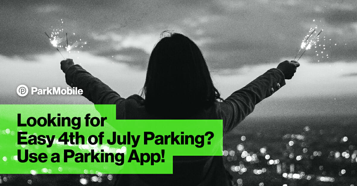 Fourth of July Parking Blog - ParkMobile