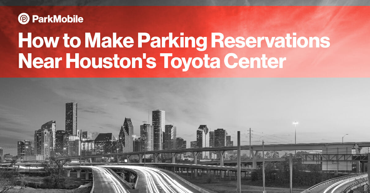 Houston Toyota Center Parking - ParkMobile Blog