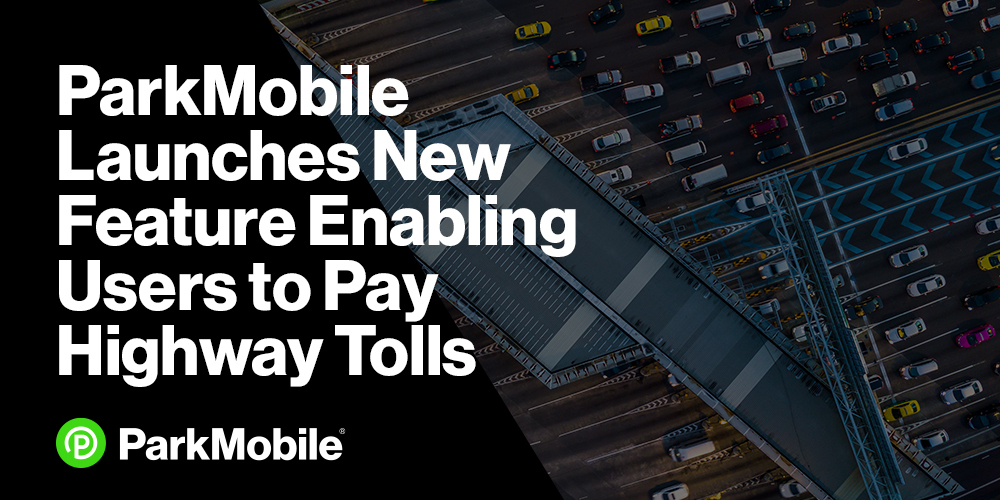ParkMobile Launches New Feature Enabling Users to Pay Highway Tolls