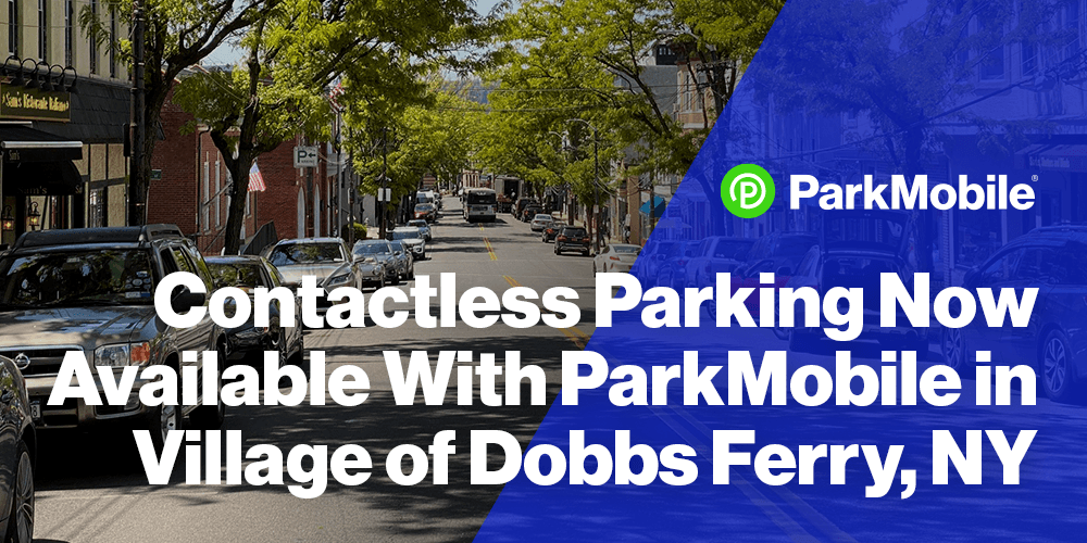 ParkMobile Launches in the Village of Dobbs Ferry, Expanding Contactless Parking Payment Options in New York State