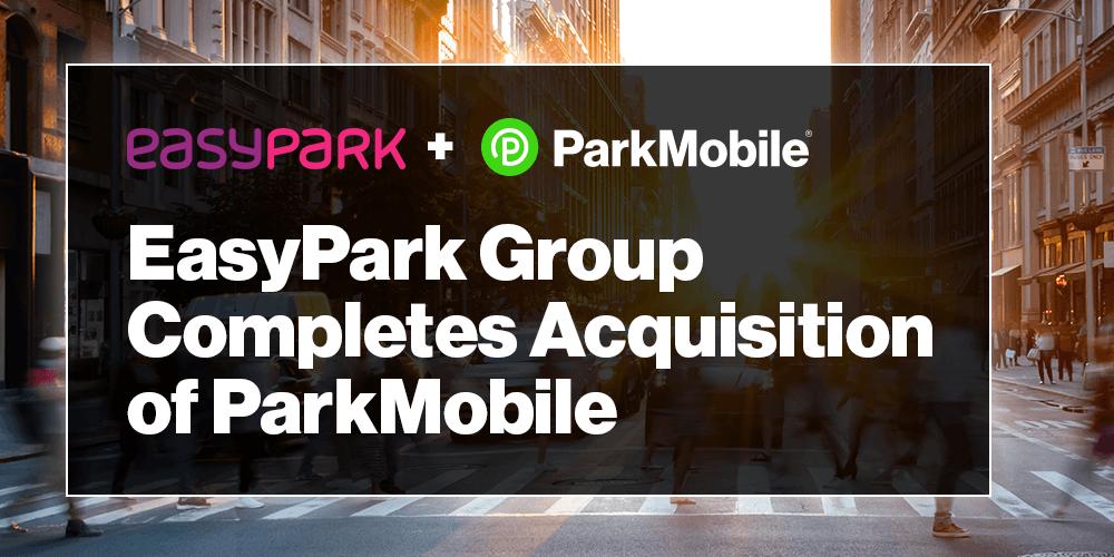 EasyPark Group Completes Acquisition of ParkMobile